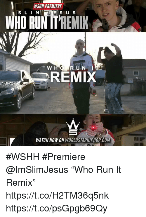 "Sizzle: WSHH PREMIERE  RNREI  I0  "" W  RUN I  REMIX  WATCH NOW ON WORLDSTARHIPHOP. COM #WSHH #Premiere @ImSlimJesus ""Who Run It Remix"" https://t.co/H2TM36q5nk https://t.co/psGpgb69Qy"