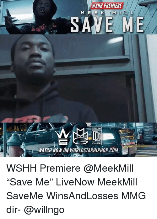 """Memes, Worldstarhiphop, and Wshh: WSHH PREMIERE  SAVE ME  DREAM  CHASERS  WATCH NOW ON WORLDSTARHIPHOP.COM WSHH Premiere @MeekMill """"Save Me"""" LiveNow MeekMill SaveMe WinsAndLosses MMG dir- @willngo"""