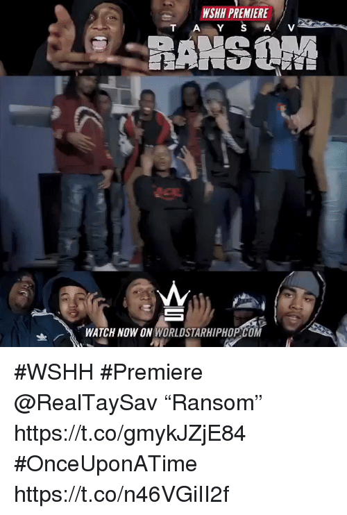 "Sizzle: WSHH PREMIERE  T AY SAV  WATCH NOW ON WORLDSTARHIPHOP COM #WSHH #Premiere @RealTaySav ""Ransom"" https://t.co/gmykJZjE84 #OnceUponATime https://t.co/n46VGiII2f"
