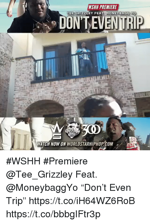 "Sizzle: WSHH PREMIERE  TEE GRIZZLEY FEAT MONEYBAGG YO  DON'TEVENTRIP  WATCH NOW ON WORLDSTARHIPHOP COM #WSHH #Premiere @Tee_Grizzley Feat. @MoneybaggYo ""Don't Even Trip"" https://t.co/iH64WZ6RoB https://t.co/bbbgIFtr3p"