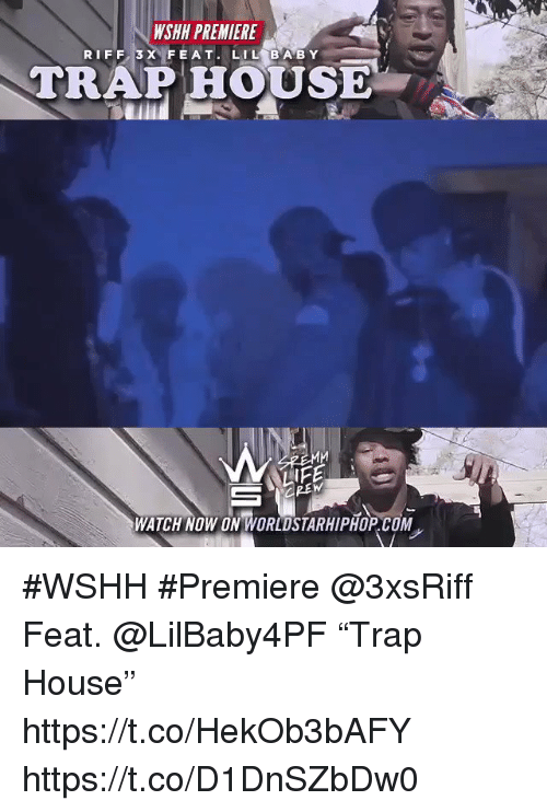 "Sizzle: WSHH PREMIERE  TRAP HOUSE  LIFE  WATCH NOW ON WORLDSTARHIPHOP COM #WSHH #Premiere @3xsRiff Feat. @LilBaby4PF ""Trap House"" https://t.co/HekOb3bAFY https://t.co/D1DnSZbDw0"