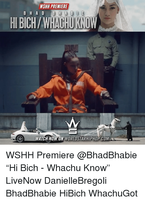 "Memes, Worldstarhiphop, and Wshh: WSHH PREMIERE  WATCH NOW ON WORLDSTARHIPHOP. COM WSHH Premiere @BhadBhabie ""Hi Bich - Whachu Know"" LiveNow DanielleBregoli BhadBhabie HiBich WhachuGot"