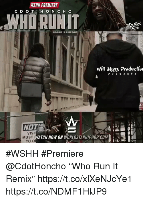 "Sizzle: WSHH PREMIERE  WHO RUNIT  /il atass Productioi  Pres e  NOT  visi  MUST  ATCH NOW ON WORLDSTARHIPHOP.COM  TO O #WSHH #Premiere @CdotHoncho ""Who Run It Remix"" https://t.co/xlXeNJcYe1 https://t.co/NDMF1HlJP9"