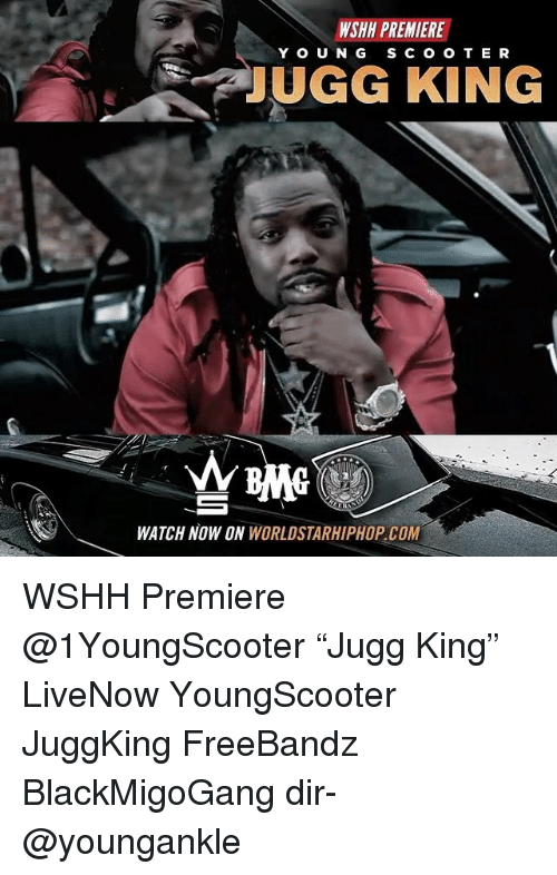 "Memes, Worldstarhiphop, and Wshh: WSHH PREMIERE  YOUNG S CO O TE R  UGG KING  WATCH NOW ON WORLDSTARHIPHOP.COM WSHH Premiere @1YoungScooter ""Jugg King"" LiveNow YoungScooter JuggKing FreeBandz BlackMigoGang dir- @youngankle"