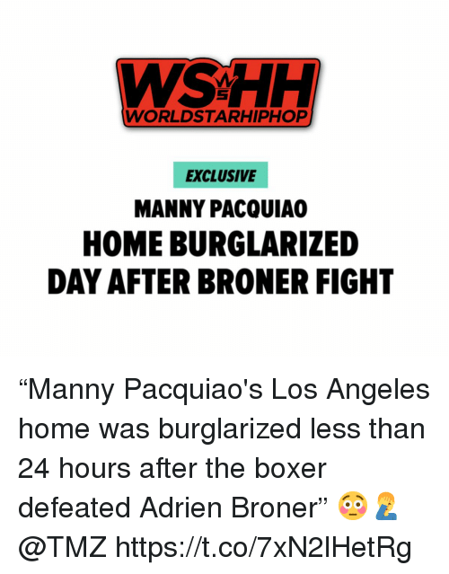 """Worldstarhiphop, Wshh, and Boxer: WSHH  WORLDSTARHIPHOP  EXCLUSIVE  MANNY PACQUIA  HOME BURGLARIZED  DAY AFTER BRONER FIGHT """"Manny Pacquiao's Los Angeles home was burglarized less than 24 hours after the boxer defeated Adrien Broner"""" 😳🤦♂️ @TMZ https://t.co/7xN2lHetRg"""