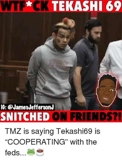 """Friends, Memes, and Wtf: WTF*CK TEKASHI 69  IG: QJamesJeffersonJ  SNITCHED ON FRIENDS?! TMZ is saying Tekashi69 is """"COOPERATING"""" with the feds...🐸☕️"""