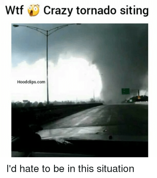 Crazy, Funny, and Wtf: Wtf Crazy tornado siting  Hoodclips.com I'd hate to be in this situation