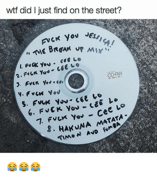 Memes, Wtf, and 🤖: wtf did I just find on the street?  JESSICA  08  - Ce  8. HAKUNA MATATA 😂😂😂