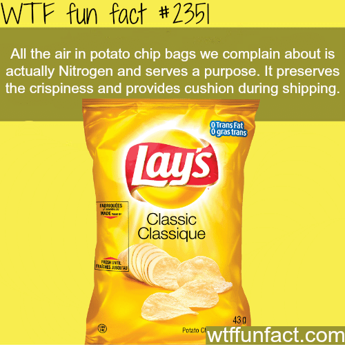 Fresh, Lay's, and Wtf: WTF fun fact #2351  All the air in potato chip bags we complain about is  actually Nitrogen and serves a purpose. It preserves  the crispiness and provides cushion during shipping  O Trans Fat  0 qras trans  lays  FADRIOUÉES  Classic  Classique  FRESH UNTE  43g  wtffunfact.com  Potato C