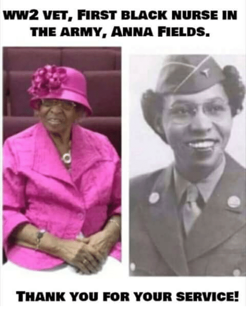 Anna, Memes, and Army: WW2 VET, FIRST BLACK NURSE IN  THE ARMY, ANNA FIELDS.  THANK YOU FOR YOUR SERVICE!