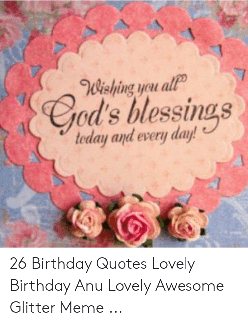 wwishing you allp god s blessings teday and every day birthday