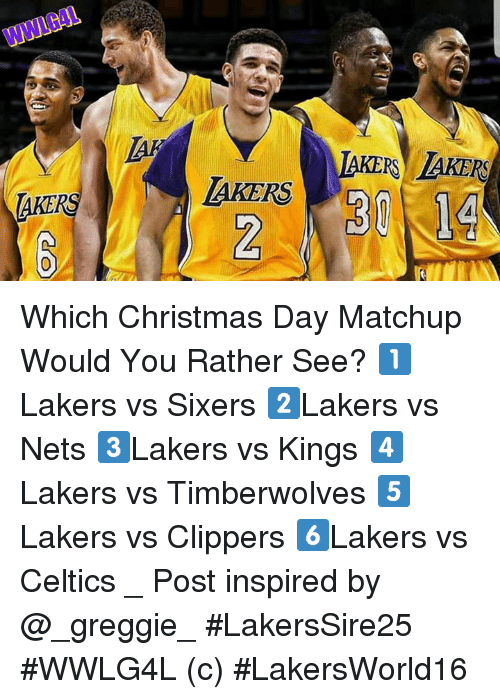 Christmas, Memes, and Would You Rather: WWLGAL  AKERS AKERS  TAKE  AKERS Which Christmas Day Matchup Would You Rather See?   1️⃣Lakers vs Sixers 2️⃣Lakers vs Nets 3️⃣Lakers vs Kings 4️⃣Lakers vs Timberwolves  5️⃣Lakers vs Clippers  6️⃣Lakers vs Celtics  _ Post inspired by @_greggie_  #LakersSire25 #WWLG4L   (c) #LakersWorld16