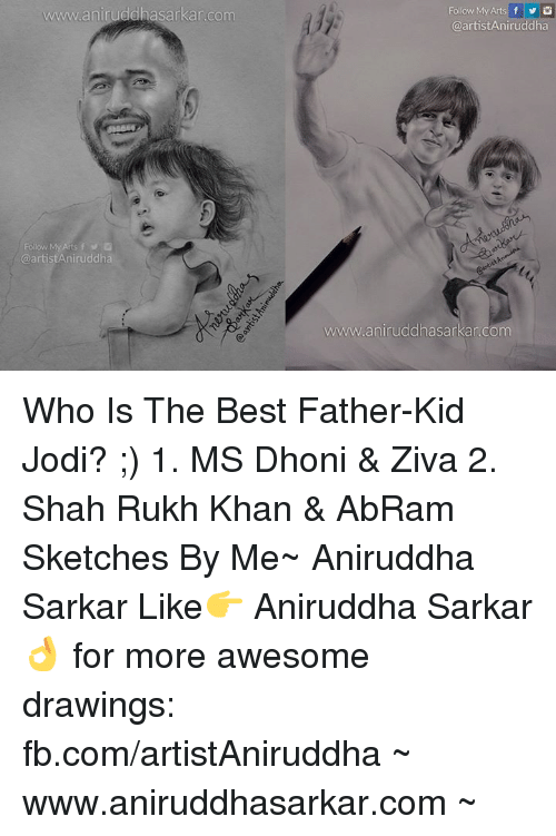Memes, 🤖, and Dhoni: www.aniruddhasarkar Com  @artist Aniruddha  Follow My Arts f G  GaartistAniruddha  hasarkan.com Who Is The Best Father-Kid Jodi? ;)  1. MS Dhoni & Ziva 2. Shah Rukh Khan & AbRam  Sketches By Me~ Aniruddha Sarkar Like👉 Aniruddha Sarkar 👌 for more awesome drawings: fb.com/artistAniruddha ~ www.aniruddhasarkar.com ~
