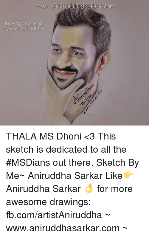 Memes, 🤖, and Dhoni: www.aniruddhasarkarcom  Follow My Arts f  @artist Aniruddha THALA MS Dhoni <3 This sketch is dedicated to all the #MSDians out there. Sketch By Me~ Aniruddha Sarkar Like👉 Aniruddha Sarkar 👌 for more awesome drawings: fb.com/artistAniruddha ~ www.aniruddhasarkar.com ~