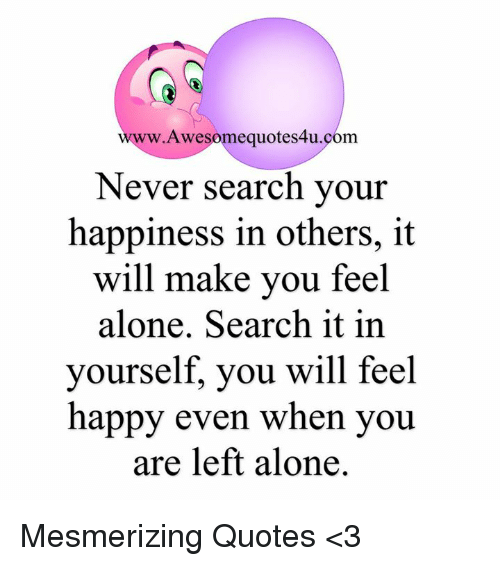 Www Awesome Quotes4ucom Never Search Your Happiness In Others It
