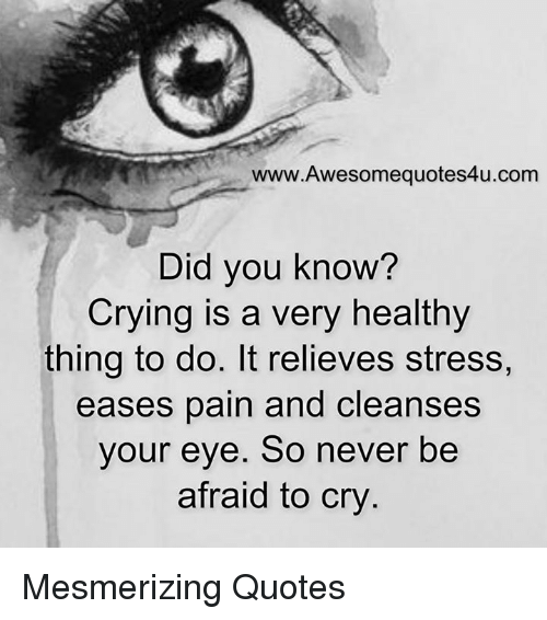 WwwAwesomequotes60ucom Did You Know Crying Is A Very Healthy Thing Adorable Crying Quotes With Pics