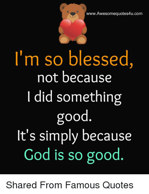 Wwwawesomequotes4ucom Im So Blessed Not Because Did Something Good