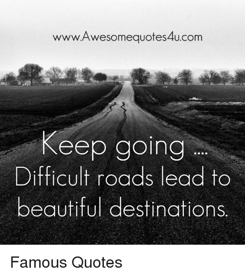 wwwAwesomequotes4ucom Keep Going Difficult Roads Lead to ...