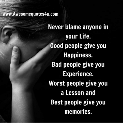 Bad, Life, And Memes: WWW.Awesomequotes4u.com Never Blame Anyone In