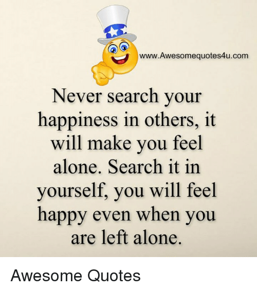 Wwwawesomequotes4ucom Never Search Your Happiness In Others It Will