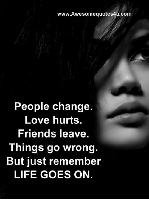 Friends, Life, and Love: www.Awesomequotes4u.com People change. Love