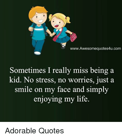 Wwwawesomequotes4ucom Sometimes I Really Miss Being A Kid No Stress