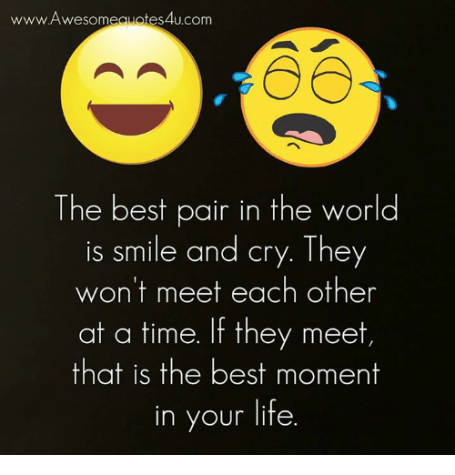 Wwwawesomequotes4ucom The Best Pair In The World Is Smile And Cry