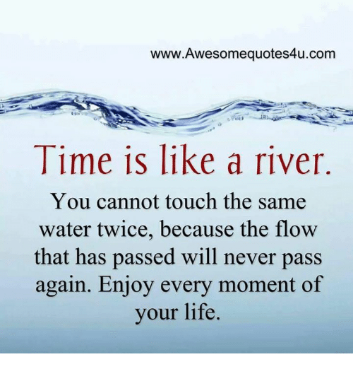 Wwwawesomequotes4ucom Time Is Like A River You Cannot Touch The Same