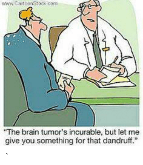 """Memes, Brain, and 🤖: www.CartoonStock com  The brain tumor's incurable, but let me  give you something for that dandruff."""" ᏁᎧᏰᎧᎴᎩ`Ꮥ ፈᏂᎥᏝᎴ"""