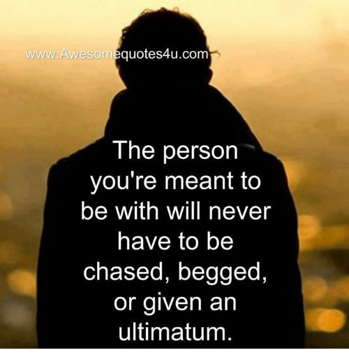 Memes, Chase, and 🤖: WWW. esom quotes4u.com  The person  you're meant to  be with will never  have to be  chased, begged  or given an  ultimatum