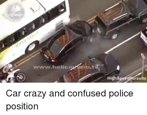 wwwhelico highs rsuits car crazy and confused police position