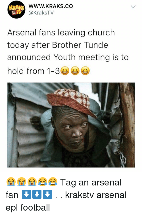 Arsenal, Church, and Football: WWW.KRAKS.CO  @KraksTV  Arsenal fans leaving church  today after Brother Tunde  announced Youth meeting is to  hold from 1-3e 😭😭😭😂😂 Tag an arsenal fan ⬇️⬇️⬇️ . . krakstv arsenal epl football