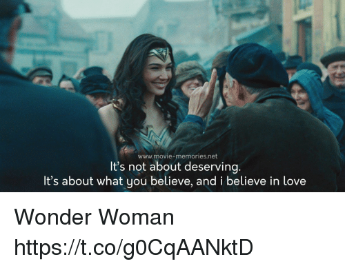 Love, Memes, and Movie: www.movie-memories.net  It's not about deserving  It's about what you believe, and i believe in love Wonder Woman https://t.co/g0CqAANktD