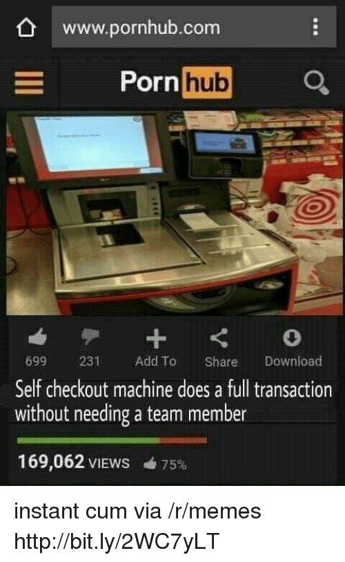 Cum, Memes, and Porn Hub: www.pornhub.com  Porn  hub  699 231 Add To Share Download  Self checkout machine does a full transaction  without needing a team member  169,062 VIEWS 75% instant cum via /r/memes http://bit.ly/2WC7yLT