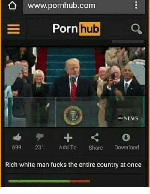 Funny, Porn Hub, and Pornhub: www.pornhub.com  Porn  hub  NEWS  699  231  Add To  Share  Download  Rich white man fucks the entire country at once