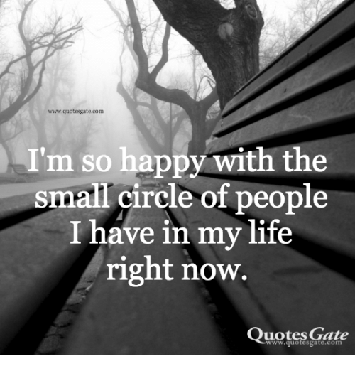 Wwwquotes Gatecom Im So Happy With The Small Circle Of People I