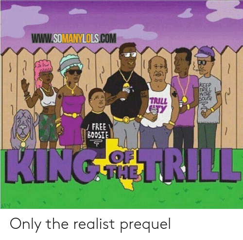 Free, Com, and King: www.SOMANYLOLS.COM  KEEP  TRILL  WTHE  TRILL  FREE  BOOSIE  OFL  THE  KING SMHL RILL Only the realist prequel