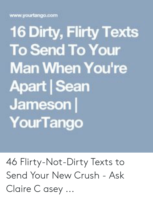 Wwwyourtangocom 16 Dirty Flirty Texts to Send to Your Man