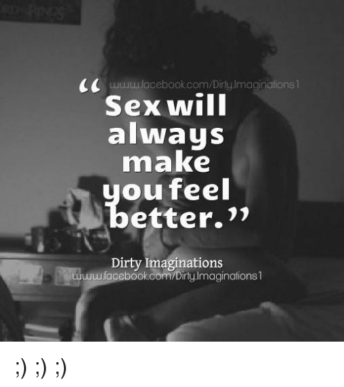 Makes feel sex better you 6 Truths