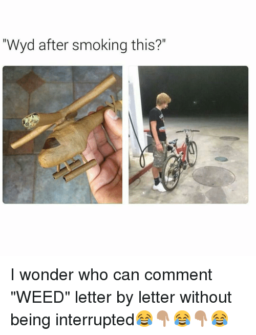 """Memes, 🤖, and I Wonder: """"Wyd after smoking this?"""" I wonder who can comment """"WEED"""" letter by letter without being interrupted😂👇🏽😂👇🏽😂"""