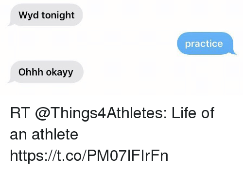 Life, Wyd, and Ohhh: Wyd tonight  practice  Ohhh okayy RT @Things4Athletes: Life of an athlete https://t.co/PM07lFIrFn