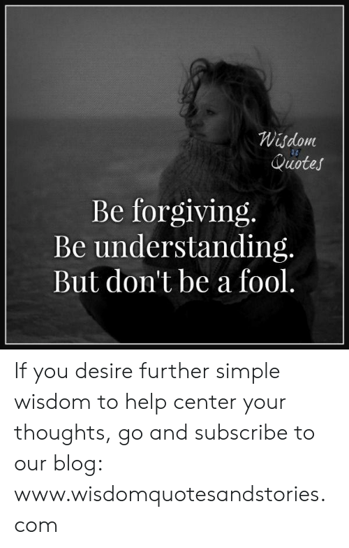 Wydom Quotes Be Forgiving Be Understanding But Dont Be A Fool If
