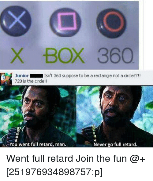 Boxing, Memes, and Circles: X BOX 360  Junior  Isn't 360 suppose to be a rectangle not a circle??!!  720 is the circle  You went full retard, man.  Never go full retard. Went full retard  Join the fun @+[251976934898757:p]