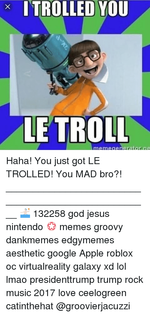 X Itrolled You Le Troll Ne Haha You Just Got Le Trolled You Mad