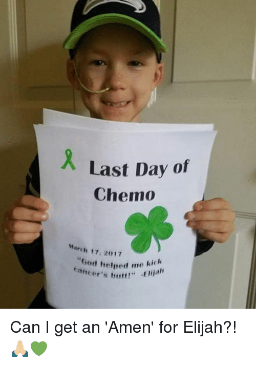 "Memes, 🤖, and Amen: X Last Day of  Chemo  March 17, 2017  ""God me kick.  ancer's butt!.. Elijah Can I get an 'Amen' for Elijah?! 🙏🏼💚"