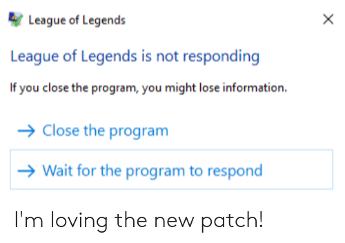 X League of Legends League of Legends Is Not Responding if
