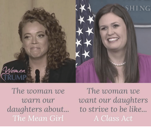 Be Like, Memes, and Girl: x;  SHING  hen  TRUMP  The woman we  want our daughters  The woman we  warn our  daughters about.... to strive to be like...  The Mean Girl  A Class Act