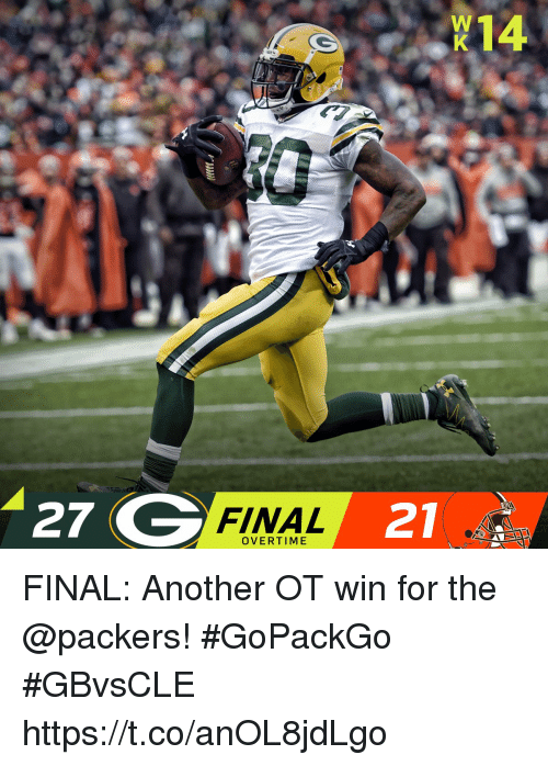 Memes, Packers, and 🤖: X14  27 G  FINAL 21  OVERTIME FINAL: Another OT win for the @packers! #GoPackGo  #GBvsCLE https://t.co/anOL8jdLgo