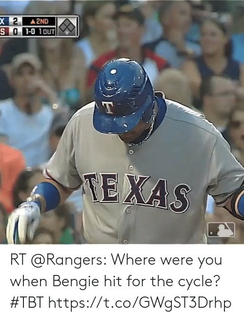me.me: X2  SO1-0 10UT  2ND  TEXAS RT @Rangers: Where were you when Bengie hit for the cycle? #TBT https://t.co/GWgST3Drhp
