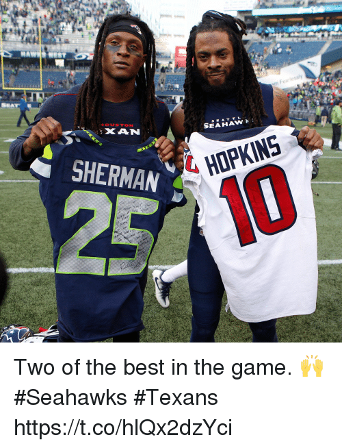 Memes, The Game, and Best: XAN  SHERMAN  HOPKINS Two of the best in the game. 🙌 #Seahawks #Texans https://t.co/hlQx2dzYci
